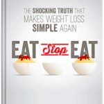 Eat Stop Eat Review – Easy-to-implement weight loss strategy specifically designed for men and women who want to lose fat without dieting, changing the foods they eat, or sacrificing their metabolism, muscle, or energy levels