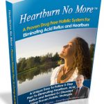 Heartburn No More Book Review – The Only Holistic System In Existence That Will Teach YOU How To Permanently Cure Your Acid Reflux and Heartburn, Regain Your Natural Inner Balance and Achieve LASTING Freedom From All Digestive Disorders!